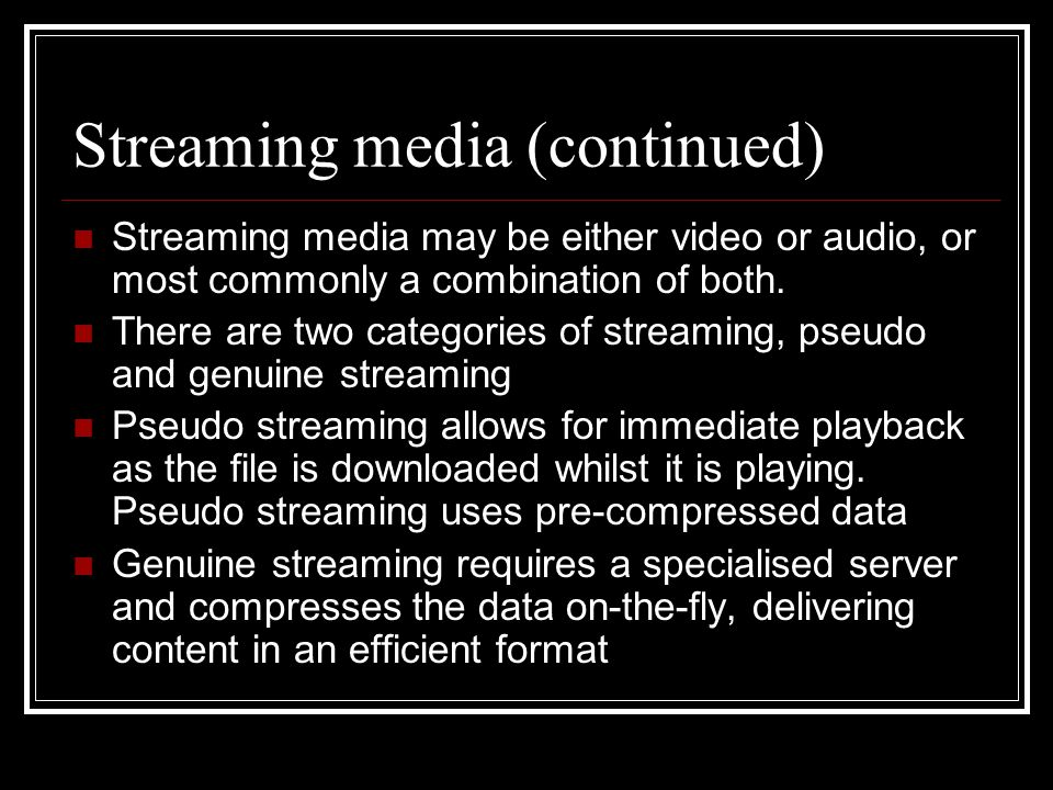 Streaming media (continued) Streaming media may be either video or audio, or most commonly a combination of both.