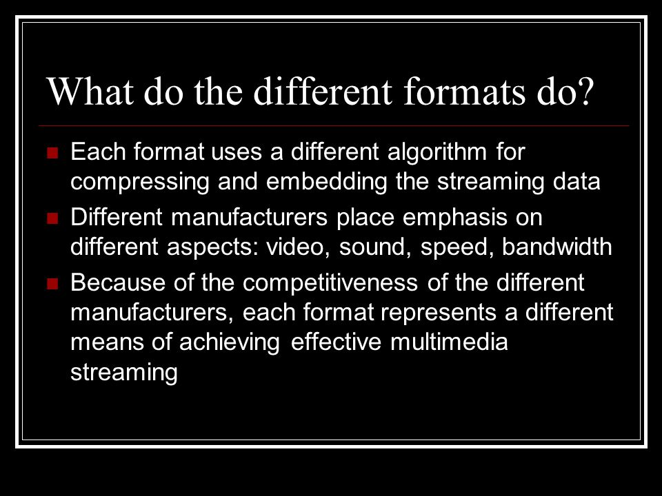 What do the different formats do.