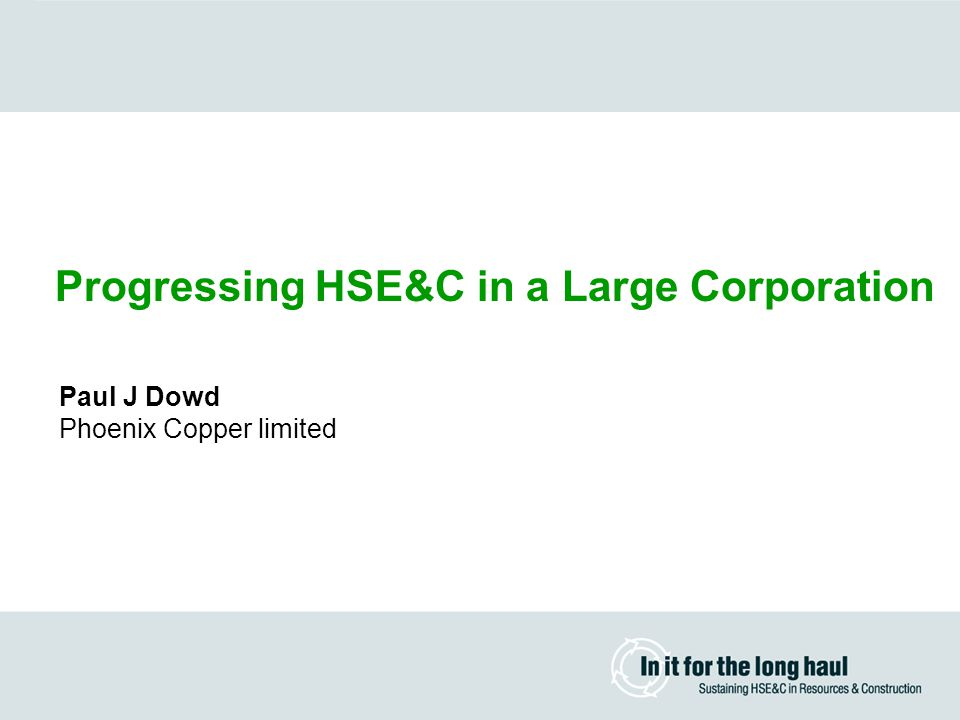 Paul J Dowd Phoenix Copper limited Progressing HSE&C in a Large Corporation
