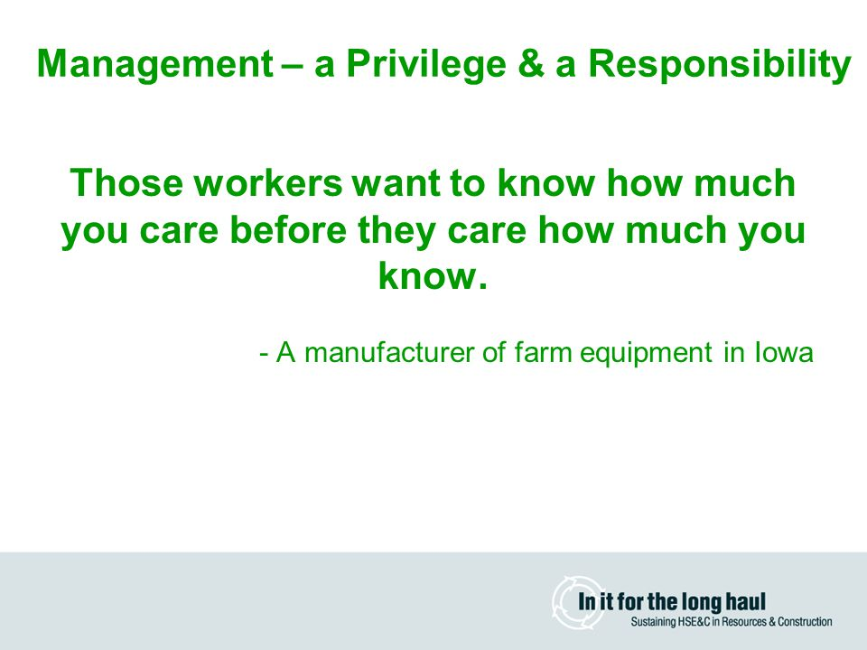 Management – a Privilege & a Responsibility Those workers want to know how much you care before they care how much you know.
