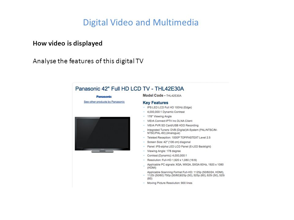 Digital Video and Multimedia How video is displayed Analyse the features of this digital TV