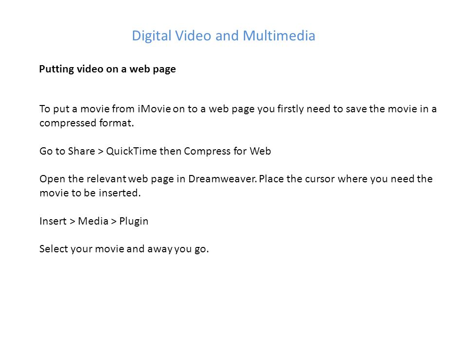 Digital Video and Multimedia Putting video on a web page To put a movie from iMovie on to a web page you firstly need to save the movie in a compressed format.