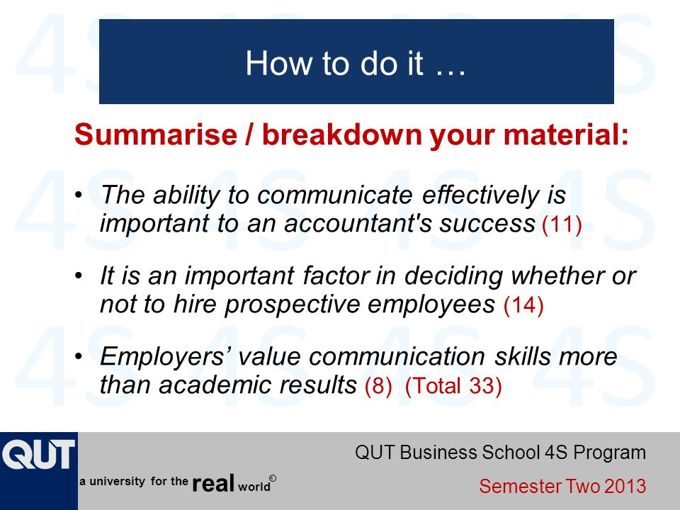 QUT Business School 4S Program Semester Two 2013 world real a university for the R How to do it … Summarise / breakdown your material: The ability to
