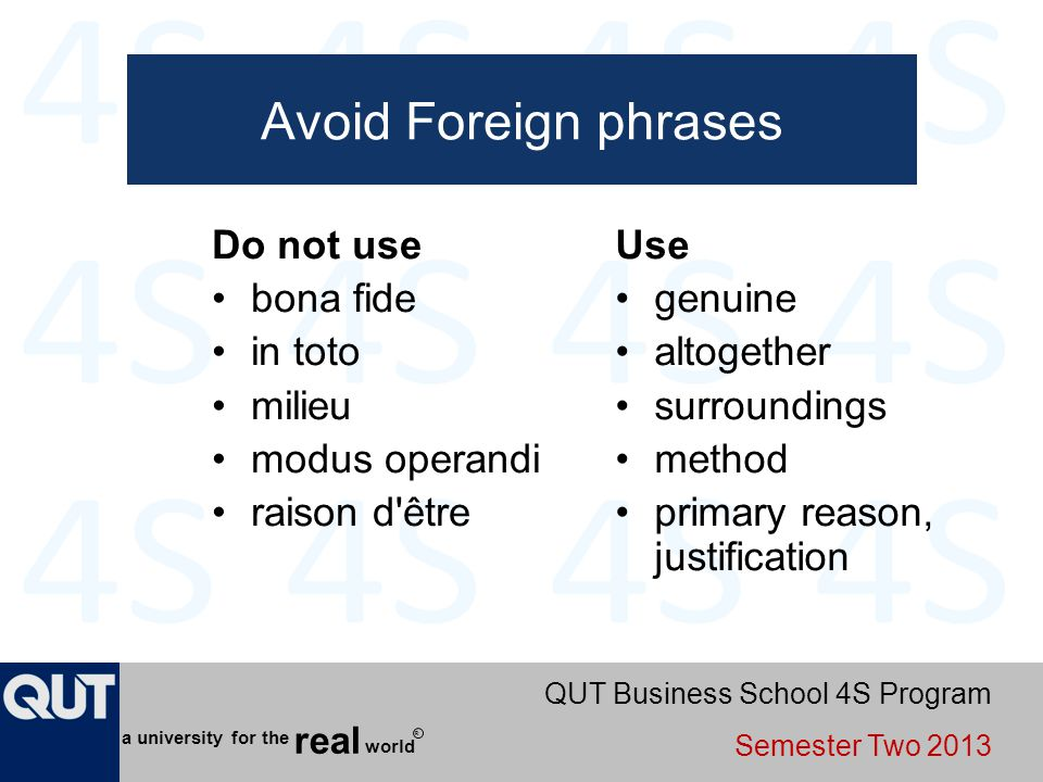 QUT Business School 4S Program Semester Two 2013 world real a university for the R Avoid Foreign phrases Do not use bona fide in toto milieu modus ope