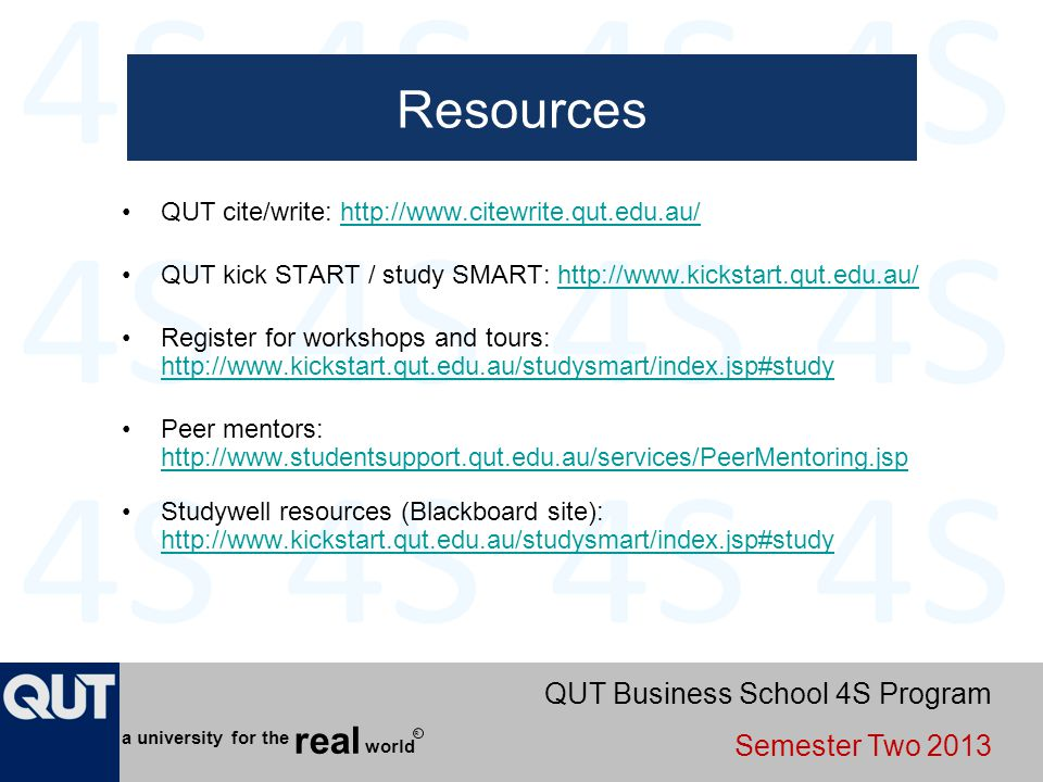 QUT Business School 4S Program Semester Two 2013 world real a university for the R Resources QUT cite/write: http://www.citewrite.qut.edu.au/http://ww
