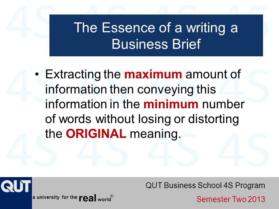 QUT Business School 4S Program Semester Two 2013 world real a university for the R The Essence of a writing a Business Brief Extracting the maximum am