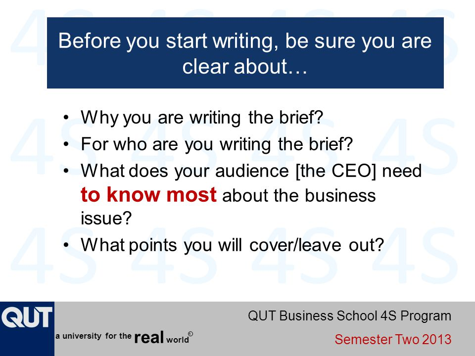 QUT Business School 4S Program Semester Two 2013 world real a university for the R Before you start writing, be sure you are clear about… Why you are