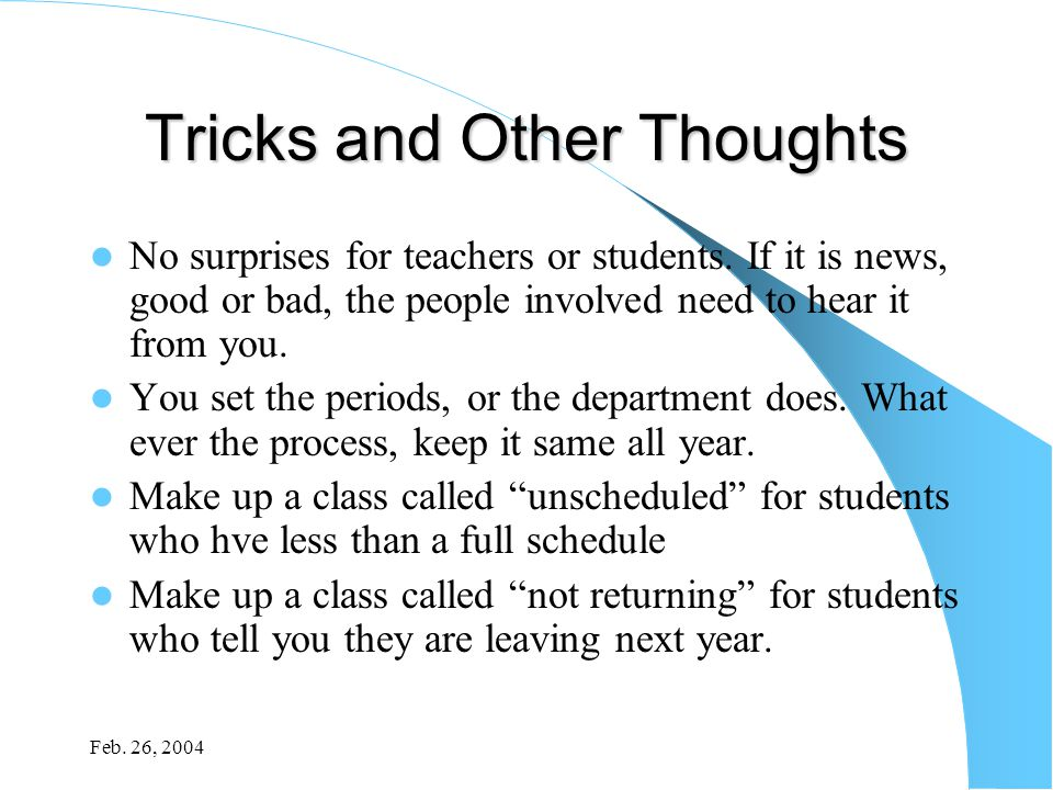 Feb. 26, 2004 Tricks and Other Thoughts No surprises for teachers or students. If it is news, good or bad, the people involved need to hear it from yo