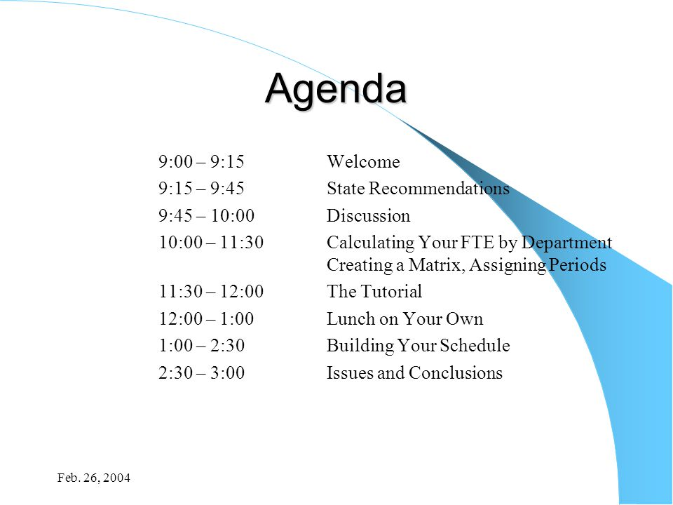Feb. 26, 2004 Agenda 9:00 – 9:15Welcome 9:15 – 9:45State Recommendations 9:45 – 10:00 Discussion 10:00 – 11:30Calculating Your FTE by Department Creat