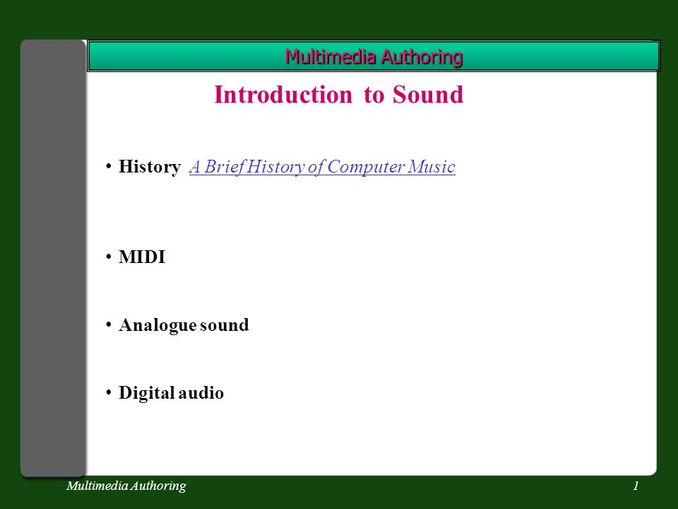 Multimedia Authoring1 Introduction to Sound History A Brief History of Computer MusicA Brief History of Computer Music MIDI Analogue sound Digital audio
