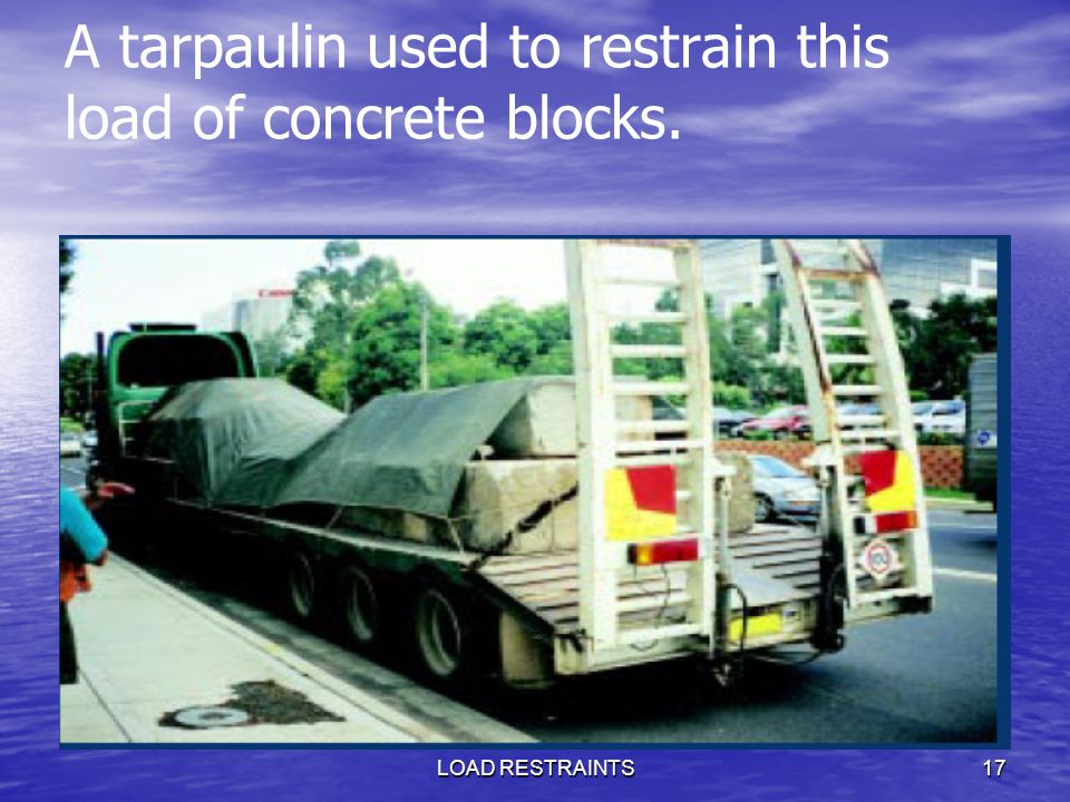 LOAD RESTRAINTS17 A tarpaulin used to restrain this load of concrete blocks.