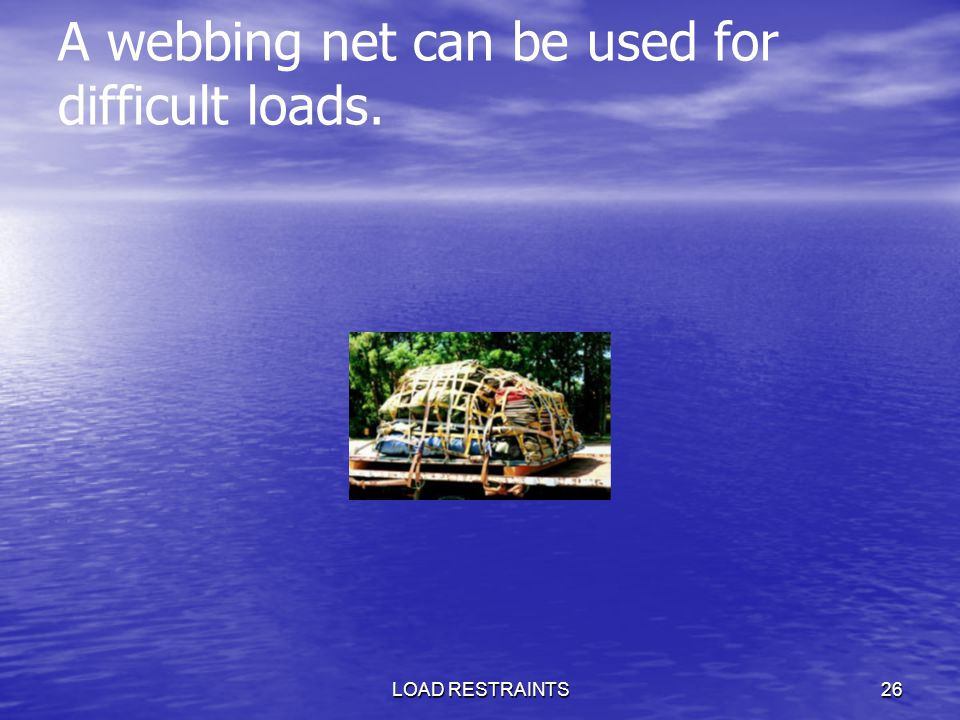 LOAD RESTRAINTS26 A webbing net can be used for difficult loads.