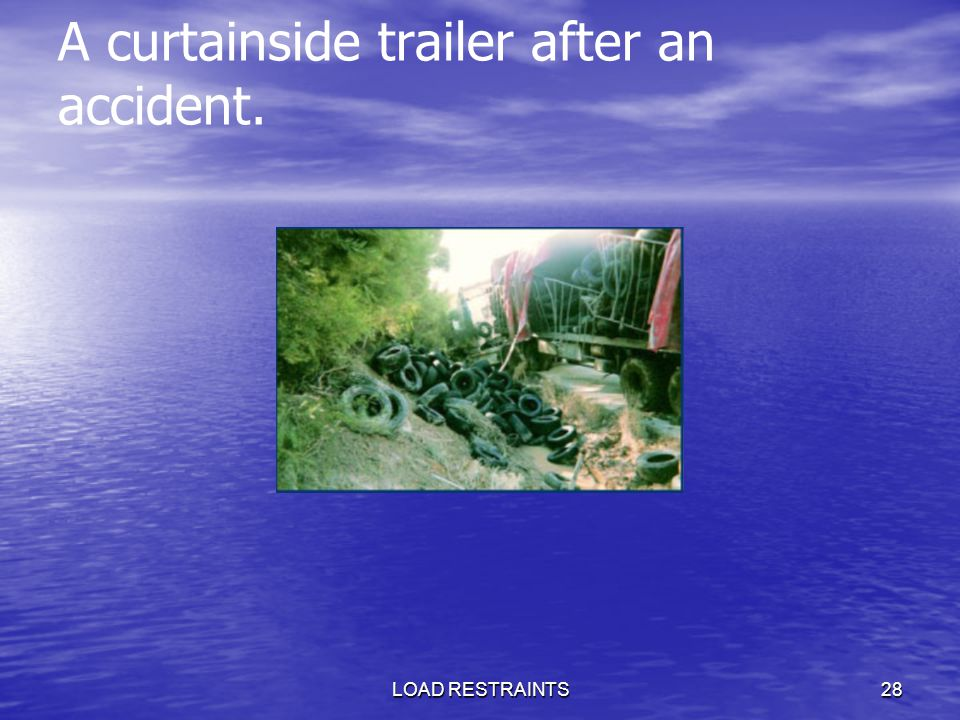 LOAD RESTRAINTS28 A curtainside trailer after an accident.