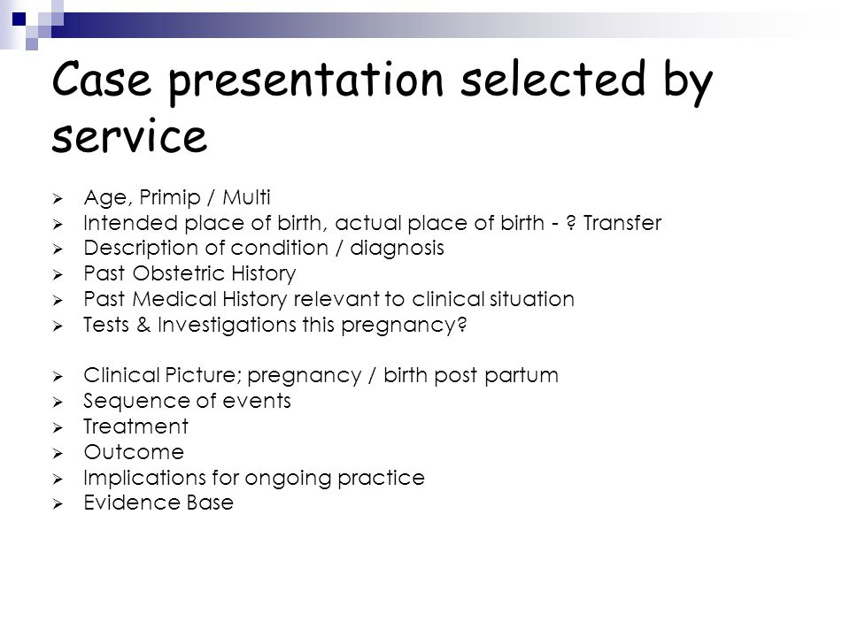 Case presentation selected by service  Age, Primip / Multi  Intended place of birth, actual place of birth - ? Transfer  Description of condition /