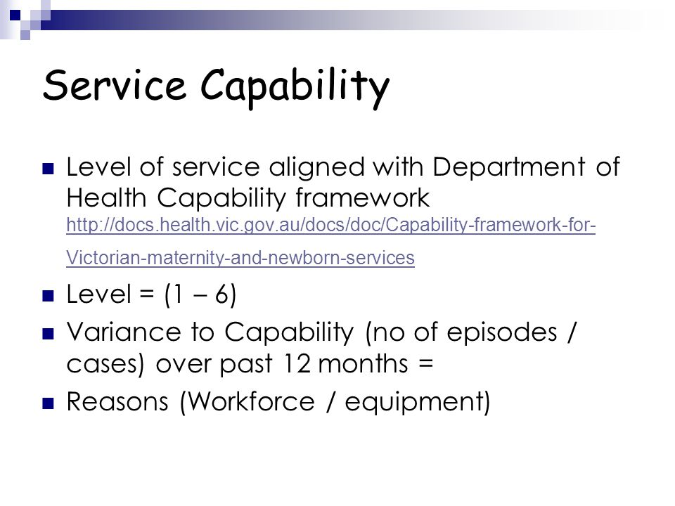 Service Capability Level of service aligned with Department of Health Capability framework http://docs.health.vic.gov.au/docs/doc/Capability-framework