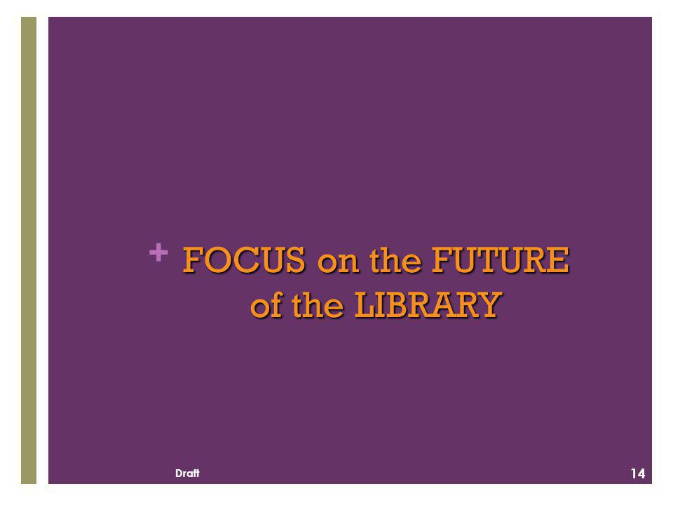 + FOCUS on the FUTURE of the LIBRARY 14 Draft