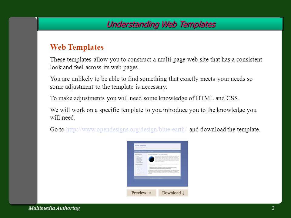 Multimedia Authoring2 Understanding Web Templates Web Templates These templates allow you to construct a multi-page web site that has a consistent look and feel across its web pages.
