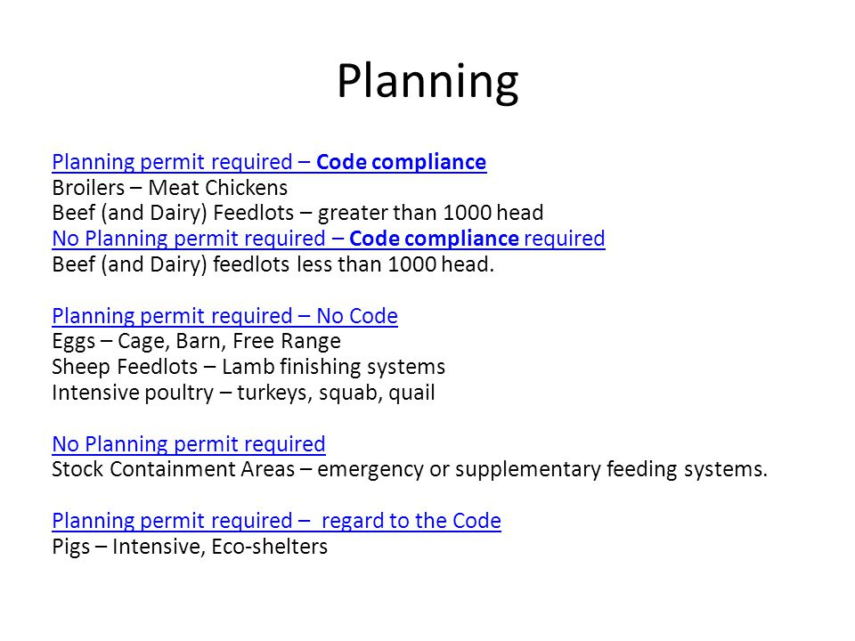 Planning Planning permit required – Code compliance Broilers – Meat Chickens Beef (and Dairy) Feedlots – greater than 1000 head No Planning permit required – Code compliance required Beef (and Dairy) feedlots less than 1000 head.