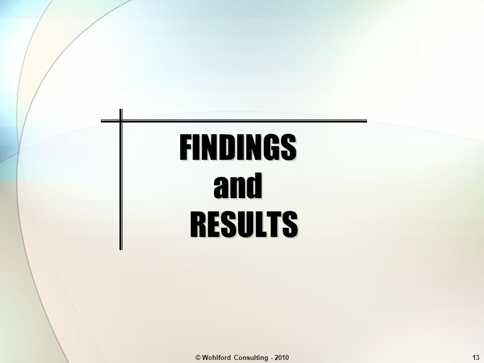 © Wohlford Consulting - 201013 FINDINGS and RESULTS