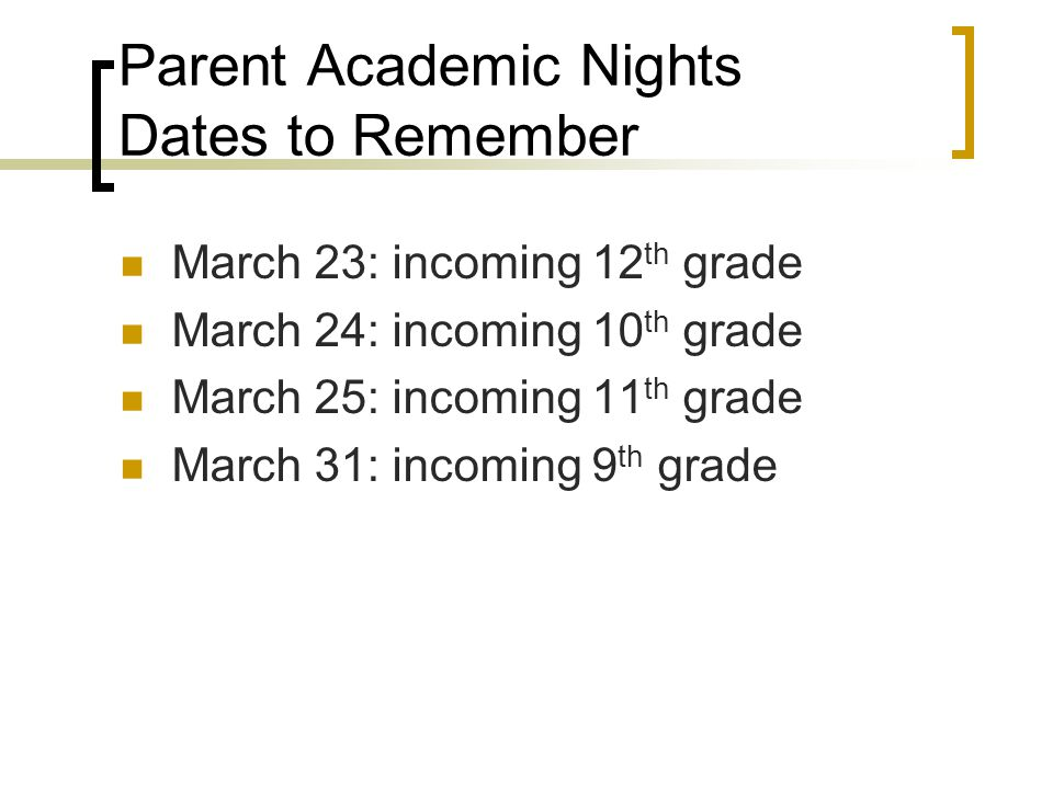 Parent Academic Nights Dates to Remember March 23: incoming 12 th grade March 24: incoming 10 th grade March 25: incoming 11 th grade March 31: incomi