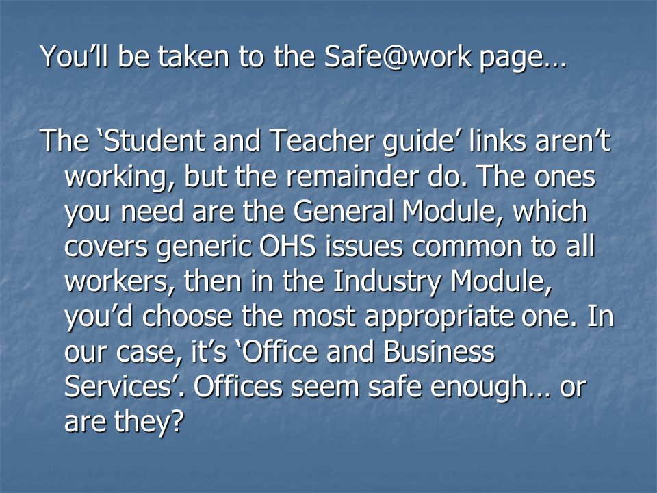 You'll be taken to the Safe@work page… The 'Student and Teacher guide' links aren't working, but the remainder do.