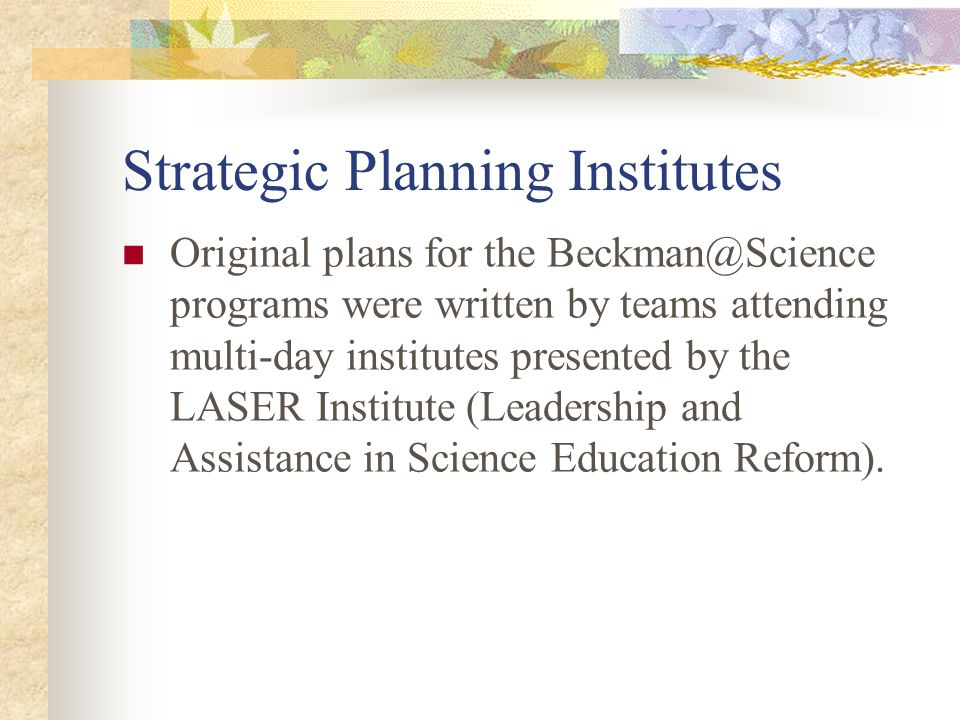Purpose of this review… The Strategic Plan is a vital part of the science reform process The Strategic Plan is reviewed as part of the grant application process Many of today's attendees were not part of the original LASER team