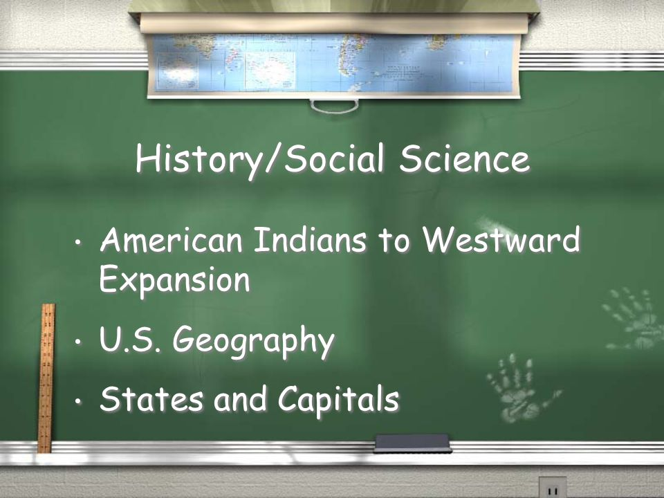 History/Social Science American Indians to Westward Expansion U.S. Geography States and Capitals American Indians to Westward Expansion U.S. Geography
