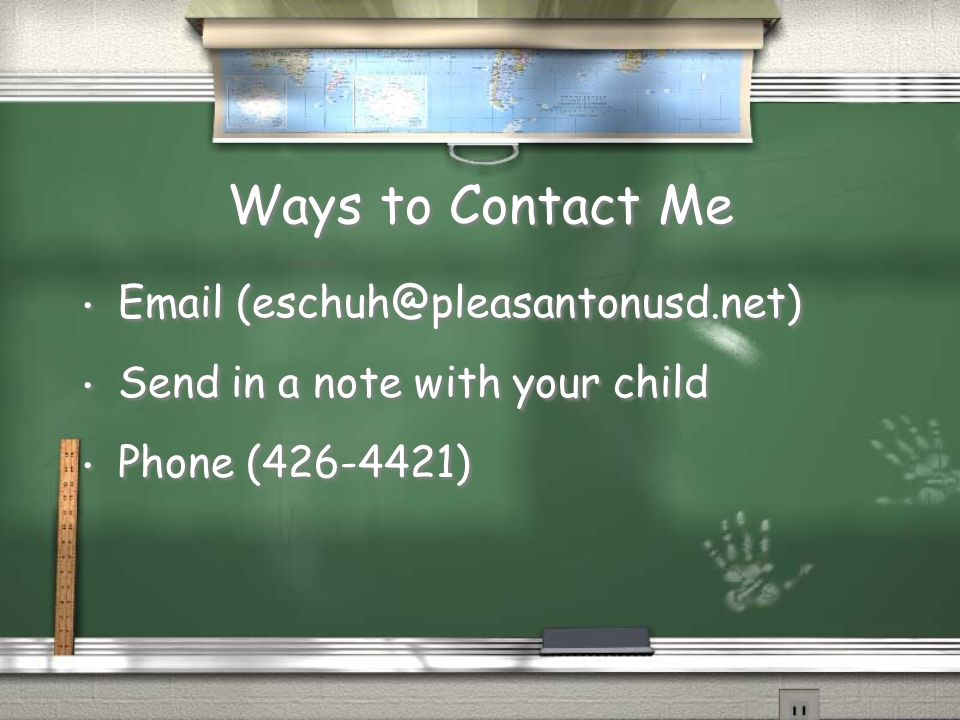Ways to Contact Me Email (eschuh@pleasantonusd.net) Send in a note with your child Phone (426-4421) Email (eschuh@pleasantonusd.net) Send in a note wi