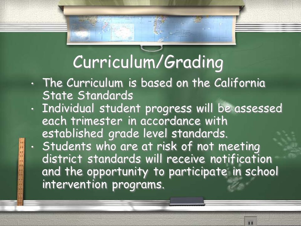 Curriculum/Grading The Curriculum is based on the California State Standards Individual student progress will be assessed each trimester in accordance