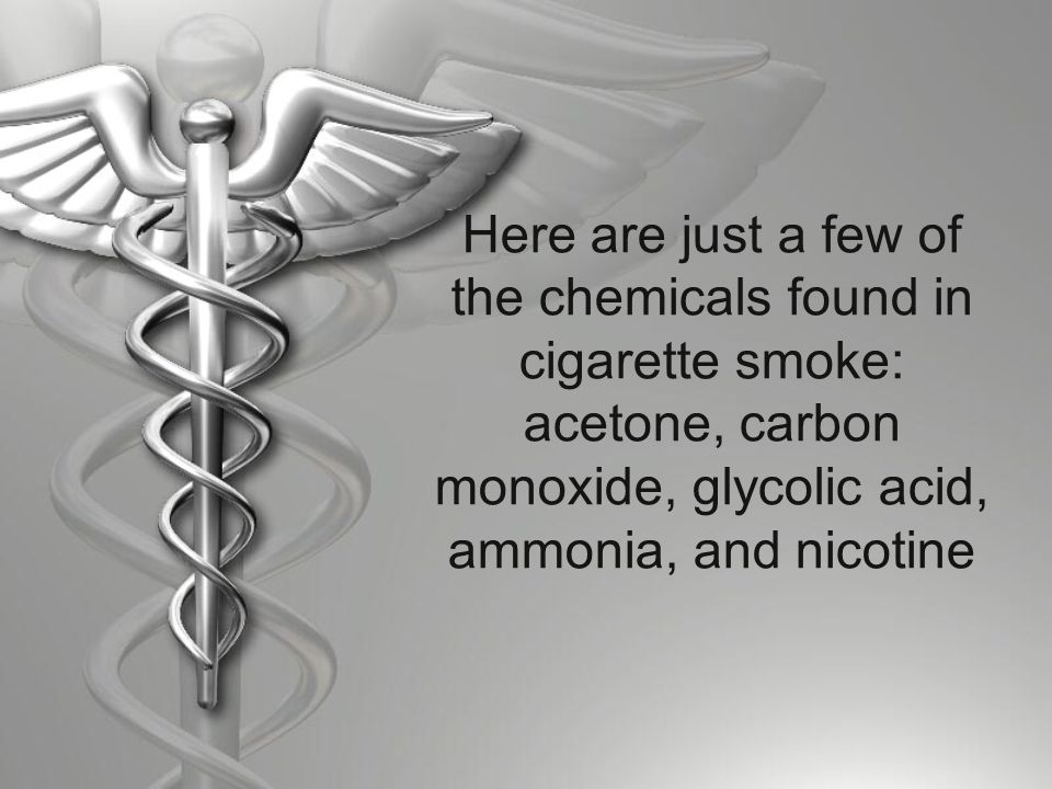 Here are just a few of the chemicals found in cigarette smoke: acetone, carbon monoxide, glycolic acid, ammonia, and nicotine