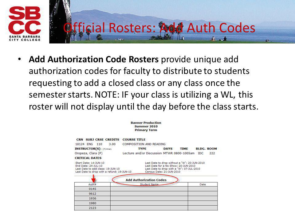 Official Rosters: Add Auth Codes Tips for managing Add Authorization Codes – Only issue one to a student – Track the names of the students you provide codes to on a copy of the roster – Do not announce the codes assigned to individual students in front of the class – Check your official rosters regularly to be sure that students have used the code to officially add the class.