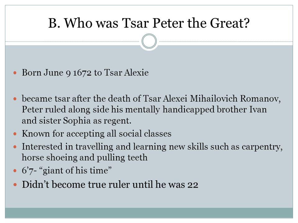 B. Who was Tsar Peter the Great.