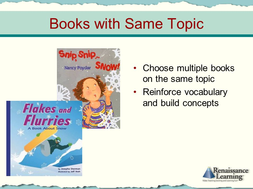 Books with Same Topic Choose multiple books on the same topic Reinforce vocabulary and build concepts