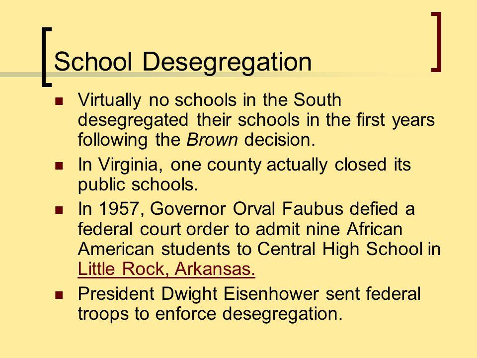School Desegregation Virtually no schools in the South desegregated their schools in the first years following the Brown decision. In Virginia, one co