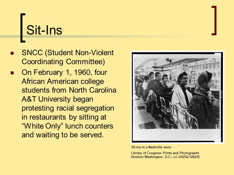 Sit-Ins SNCC (Student Non-Violent Coordinating Committee) On February 1, 1960, four African American college students from North Carolina A&T Universi