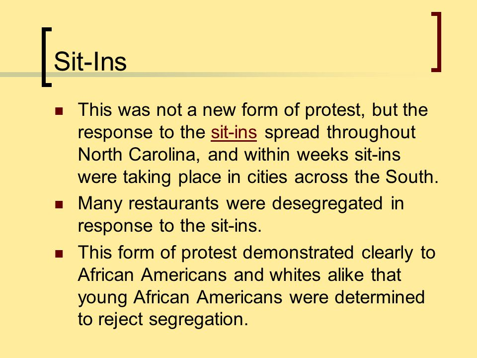 Sit-Ins This was not a new form of protest, but the response to the sit-ins spread throughout North Carolina, and within weeks sit-ins were taking pla