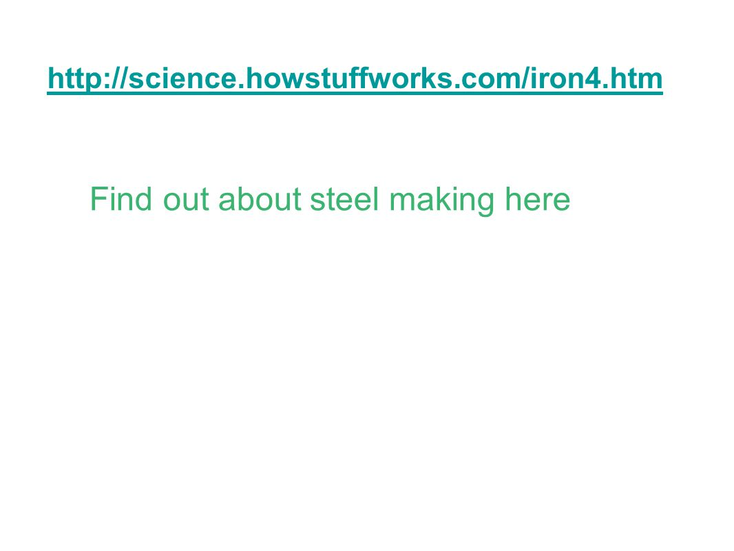 http://science.howstuffworks.com/iron4.htm Find out about steel making here