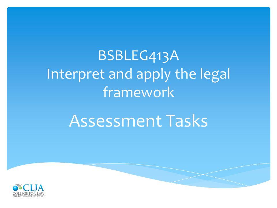 BSBLEG413A Interpret and apply the legal framework Assessment Tasks
