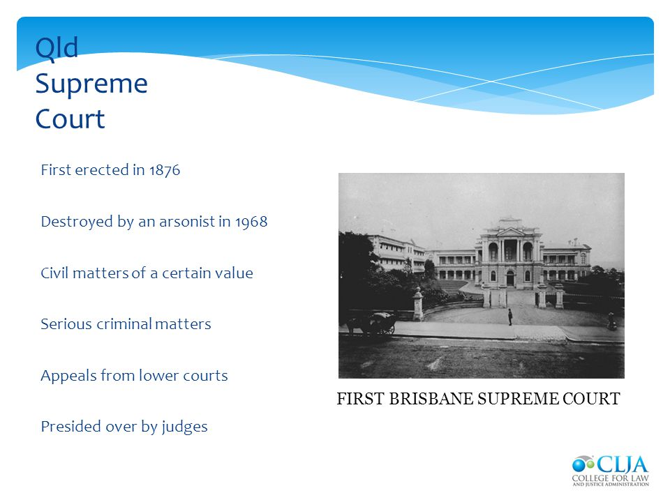 First erected in 1876 Destroyed by an arsonist in 1968 Civil matters of a certain value Serious criminal matters Appeals from lower courts Presided ov