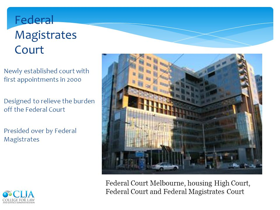 Newly established court with first appointments in 2000 Designed to relieve the burden off the Federal Court Presided over by Federal Magistrates Fede