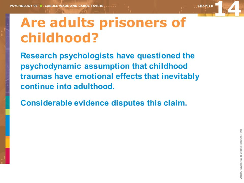 Are adults prisoners of childhood? Research psychologists have questioned the psychodynamic assumption that childhood traumas have emotional effects t