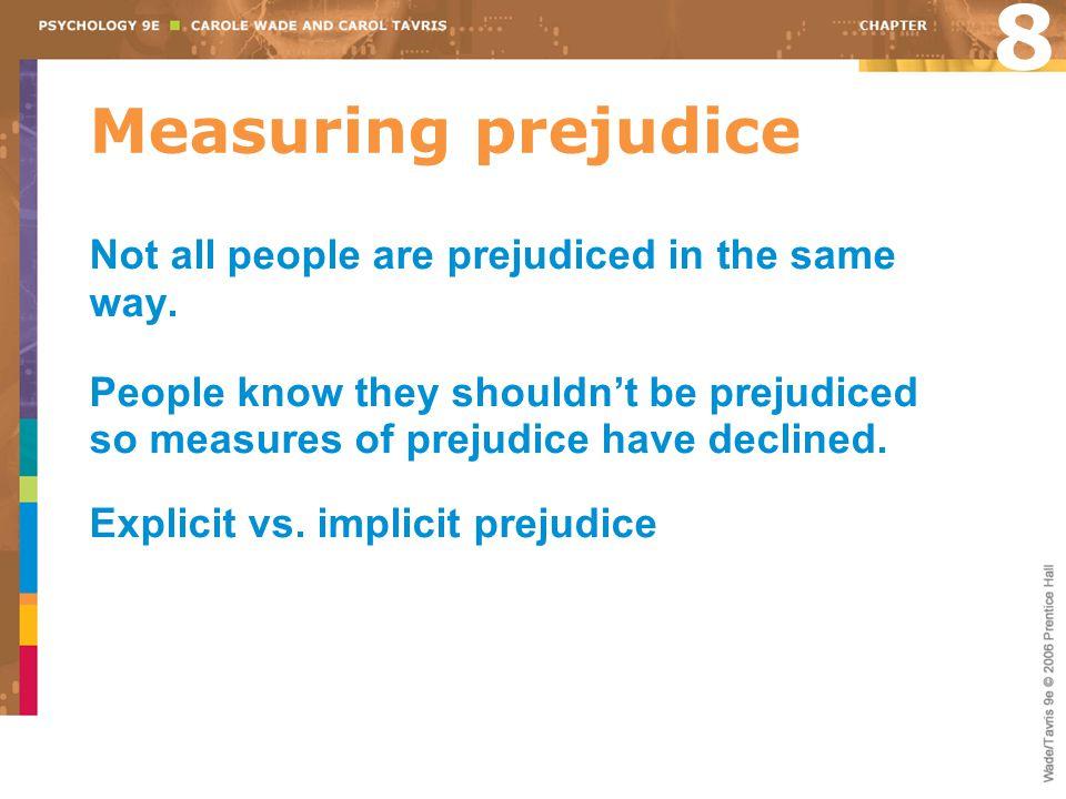 Measuring prejudice 8 Not all people are prejudiced in the same way.