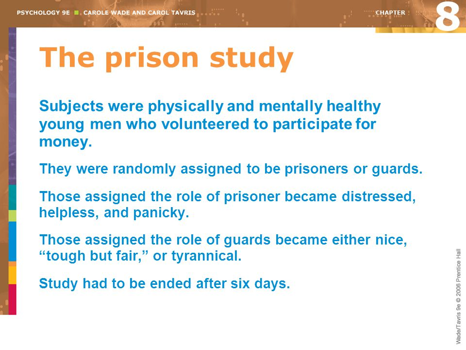 The prison study 8 Subjects were physically and mentally healthy young men who volunteered to participate for money.