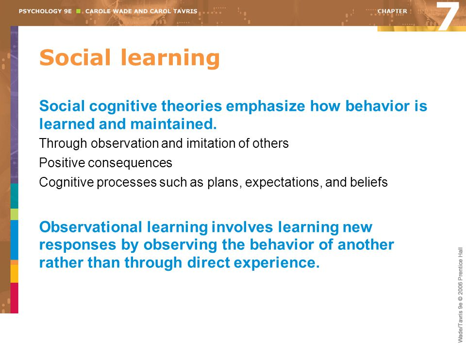Social learning 7 Social cognitive theories emphasize how behavior is learned and maintained. Through observation and imitation of others Positive con