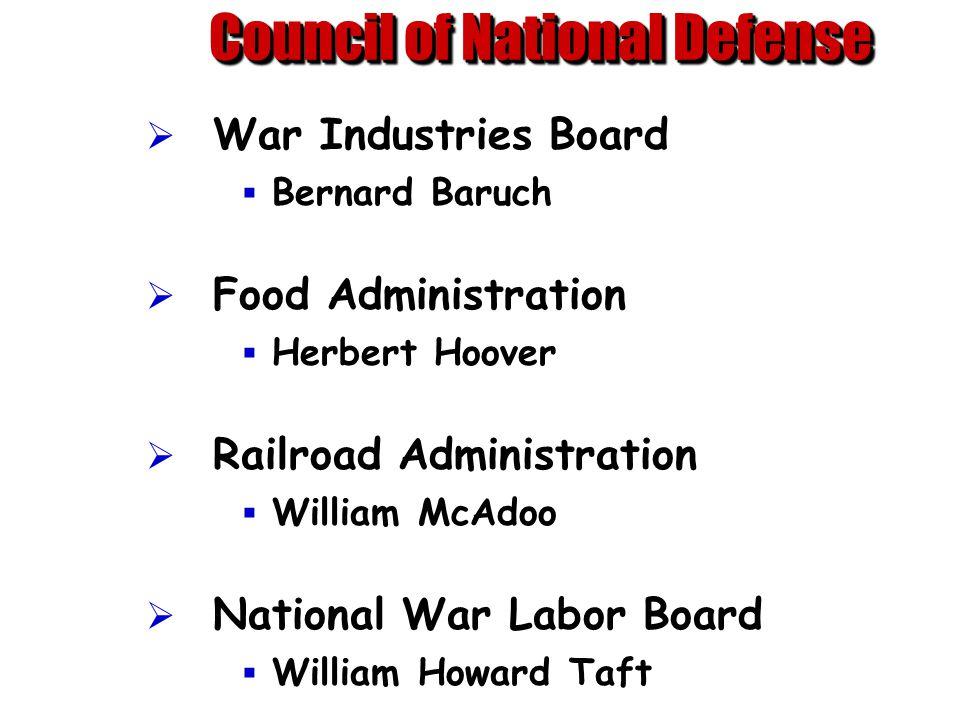 Council of National Defense  War Industries Board  Bernard Baruch  Food Administration  Herbert Hoover  Railroad Administration  William McAdoo  National War Labor Board  William Howard Taft