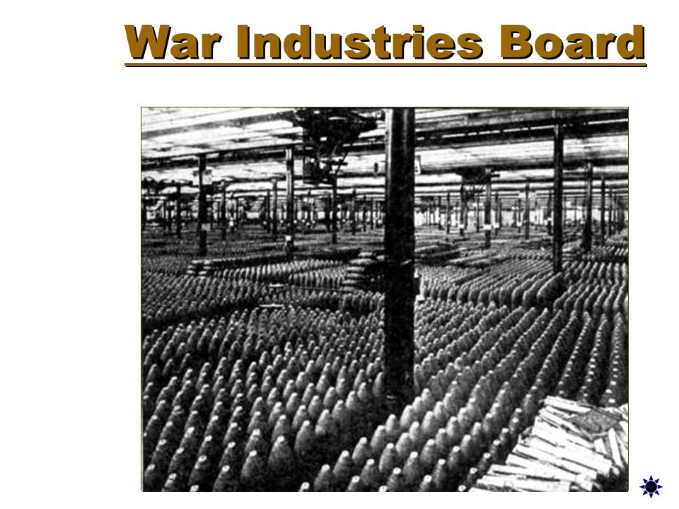 War Industries Board To build weapons for the war, US industry would undergo a massive change. From a peacetime industry to a war time industry….. Led