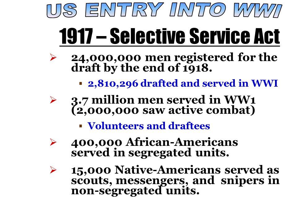 1917 – Selective Service Act  24,000,000 men registered for the draft by the end of 1918.