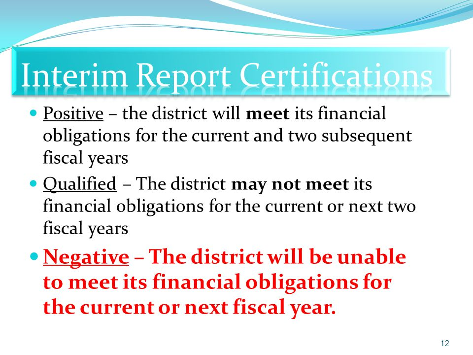 Positive – the district will meet its financial obligations for the current and two subsequent fiscal years Qualified – The district may not meet its financial obligations for the current or next two fiscal years Negative – The district will be unable to meet its financial obligations for the current or next fiscal year.