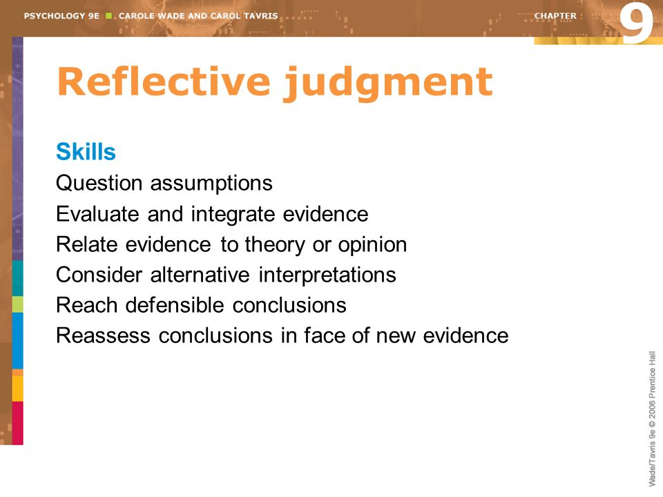 Reflective judgment Skills Question assumptions Evaluate and integrate evidence Relate evidence to theory or opinion Consider alternative interpretati