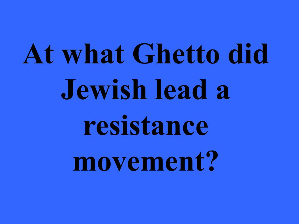 At what Ghetto did Jewish lead a resistance movement